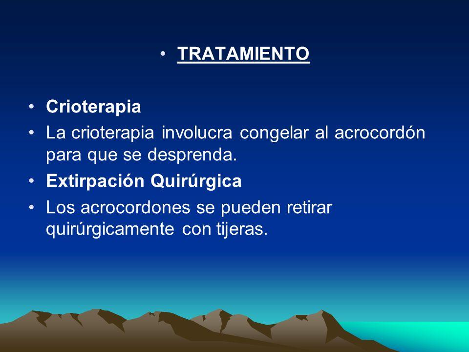 TRATAMIENTO Crioterapia La crioterapia involucra congelar al acrocordón para que se desprenda. Extirpación Quirúrgica Los acrocordones se pueden retir
