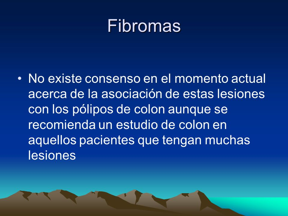 Fibromas No existe consenso en el momento actual acerca de la asociación de estas lesiones con los pólipos de colon aunque se recomienda un estudio de