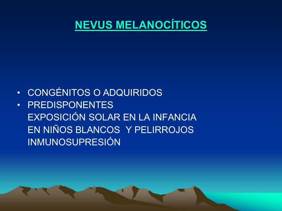 NEVUS MELANOCÍTICOS CONGÉNITOS O ADQUIRIDOS PREDISPONENTES EXPOSICIÓN SOLAR EN LA INFANCIA EN NIÑOS BLANCOS Y PELIRROJOS INMUNOSUPRESIÓN