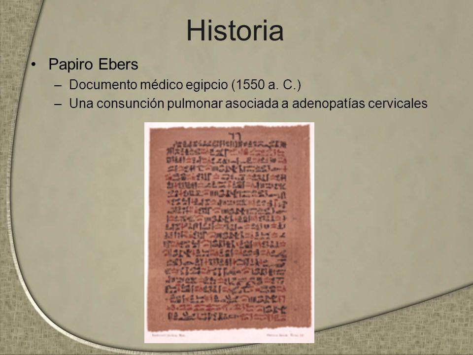 Historia Papiro Ebers –Documento médico egipcio (1550 a. C.) –Una consunción pulmonar asociada a adenopatías cervicales