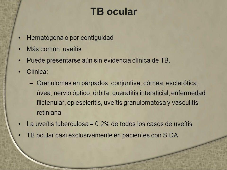 TB ocular Hematógena o por contigüidad Más común: uveítis Puede presentarse aún sin evidencia clínica de TB. Clínica: –Granulomas en párpados, conjunt