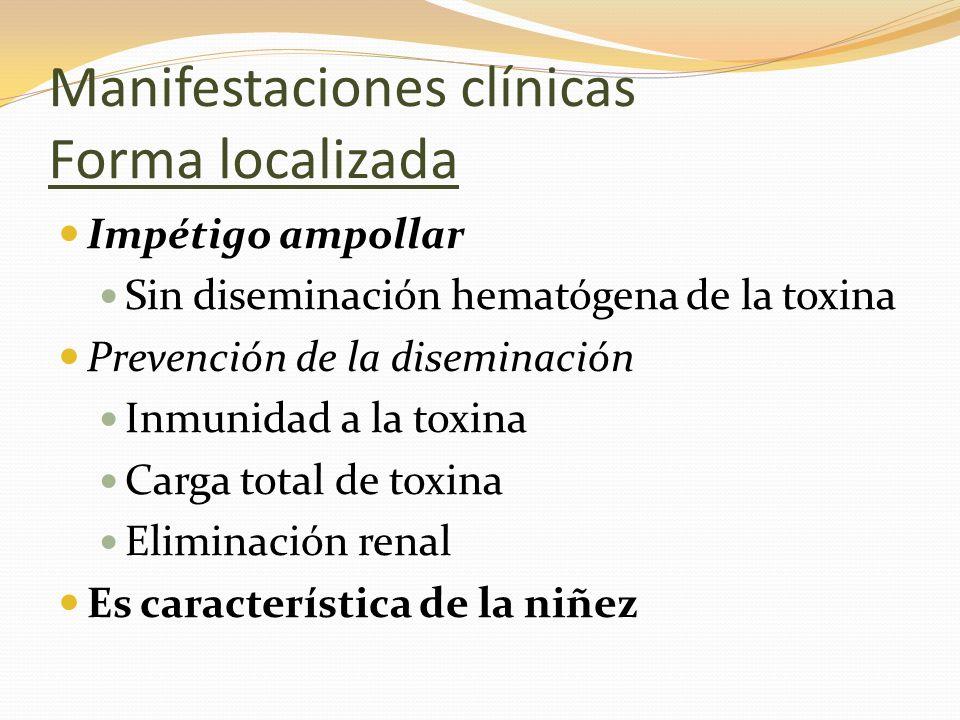 Manifestaciones clínicas Forma localizada Impétigo ampollar Sin diseminación hematógena de la toxina Prevención de la diseminación Inmunidad a la toxi