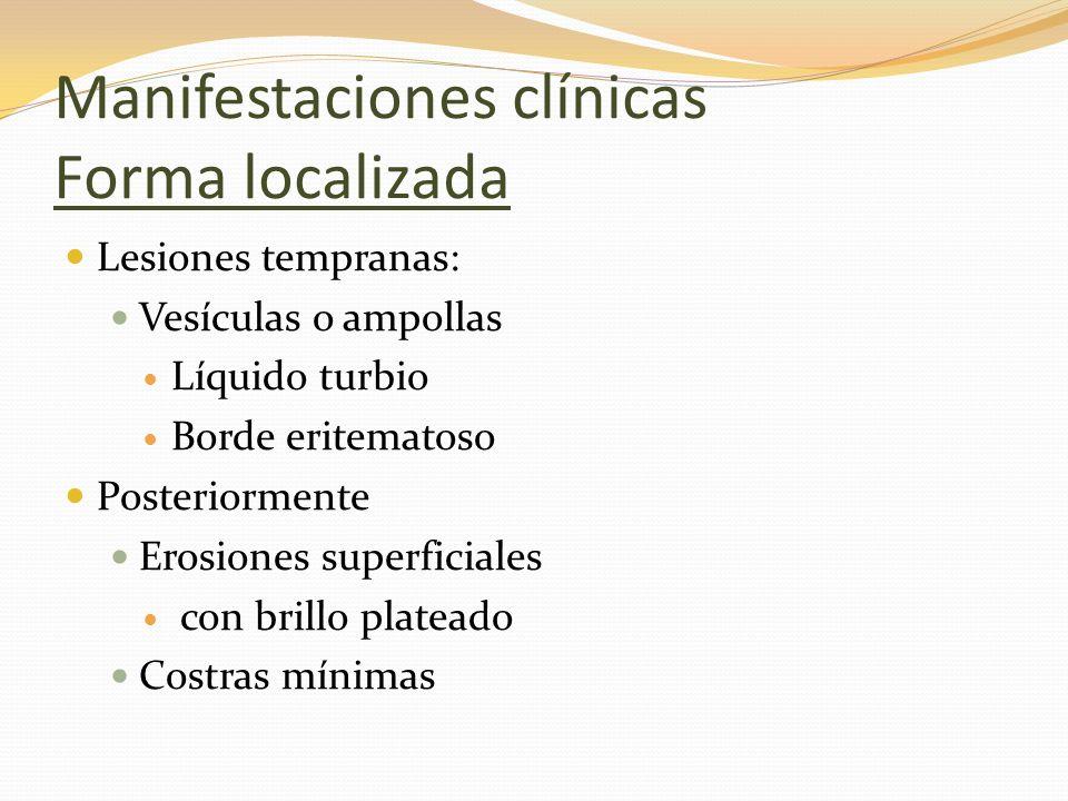 Manifestaciones clínicas Forma localizada Lesiones tempranas: Vesículas o ampollas Líquido turbio Borde eritematoso Posteriormente Erosiones superfici