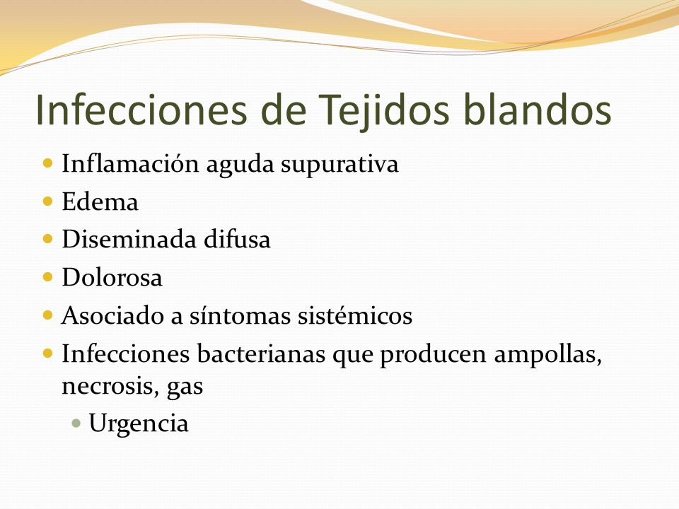 Infecciones de Tejidos blandos Inflamación aguda supurativa Edema Diseminada difusa Dolorosa Asociado a síntomas sistémicos Infecciones bacterianas qu