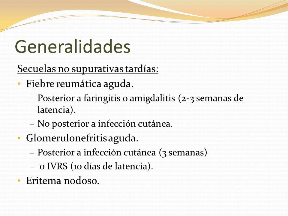 Generalidades Secuelas no supurativas tardías: Fiebre reumática aguda. – Posterior a faringitis o amigdalitis (2-3 semanas de latencia). – No posterio