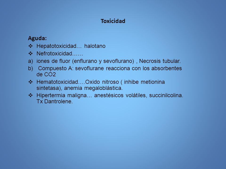 Toxicidad Aguda: Hepatotoxicidad… halotano Nefrotoxicidad…… a)iones de fluor (enflurano y sevoflurano), Necrosis tubular. b) Compuesto A: sevoflurane