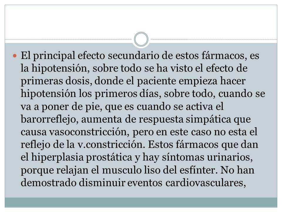 El principal efecto secundario de estos fármacos, es la hipotensión, sobre todo se ha visto el efecto de primeras dosis, donde el paciente empieza hac