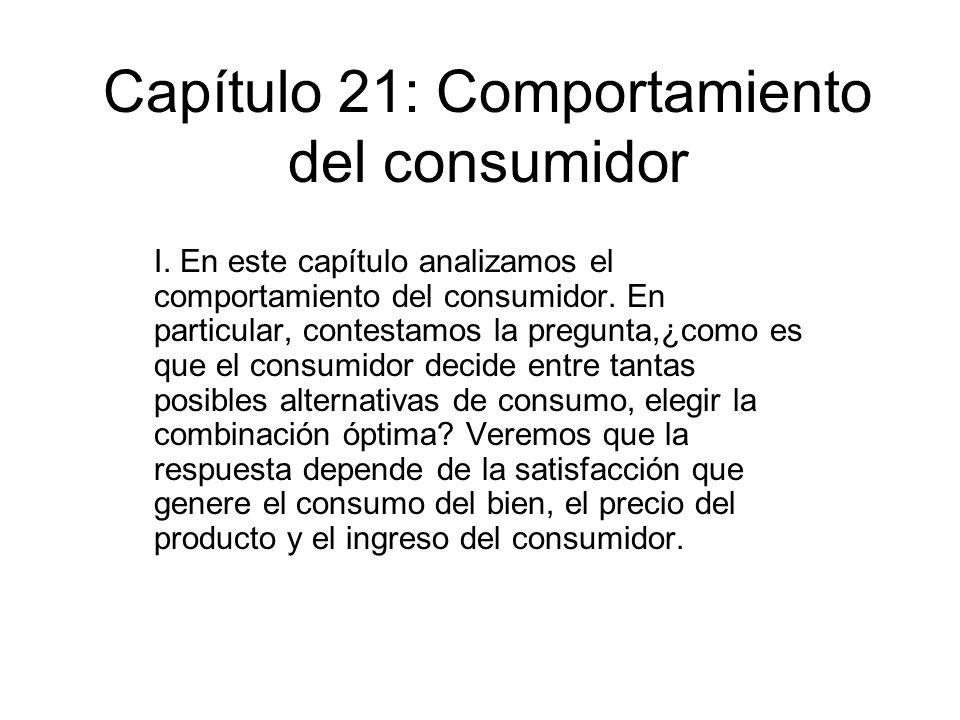 Capítulo 21: Comportamiento del consumidor I. En este capítulo analizamos el comportamiento del consumidor. En particular, contestamos la pregunta,¿co