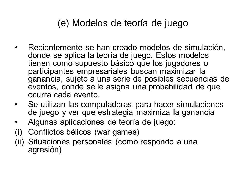 (e) Modelos de teoría de juego Recientemente se han creado modelos de simulación, donde se aplica la teoría de juego. Estos modelos tienen como supues