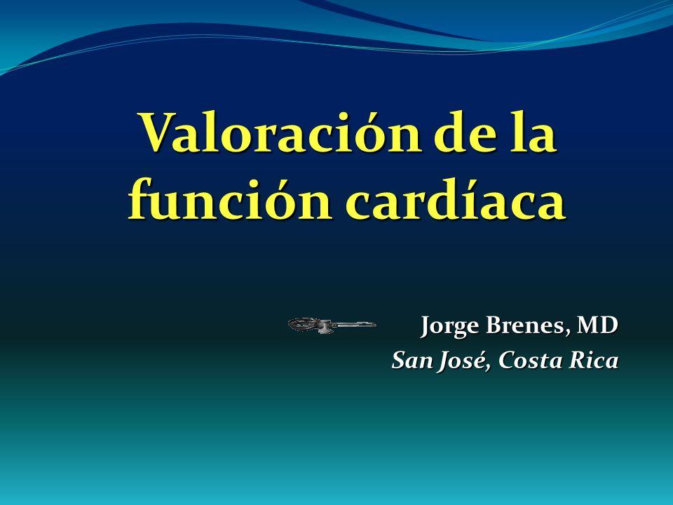 Jorge Brenes, MD San José, Costa Rica Valoración de la función cardíaca