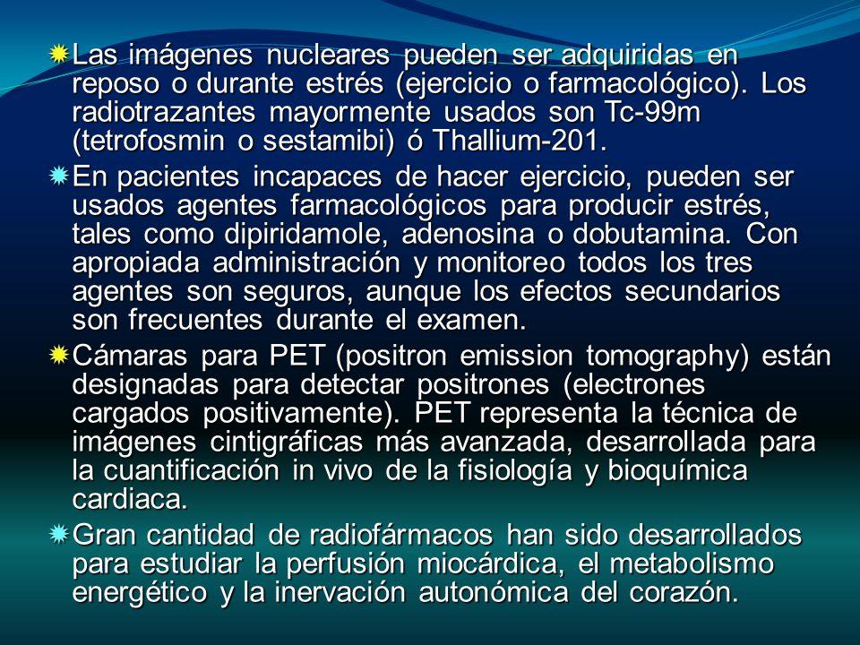 Las imágenes nucleares pueden ser adquiridas en reposo o durante estrés (ejercicio o farmacológico). Los radiotrazantes mayormente usados son Tc-99m (