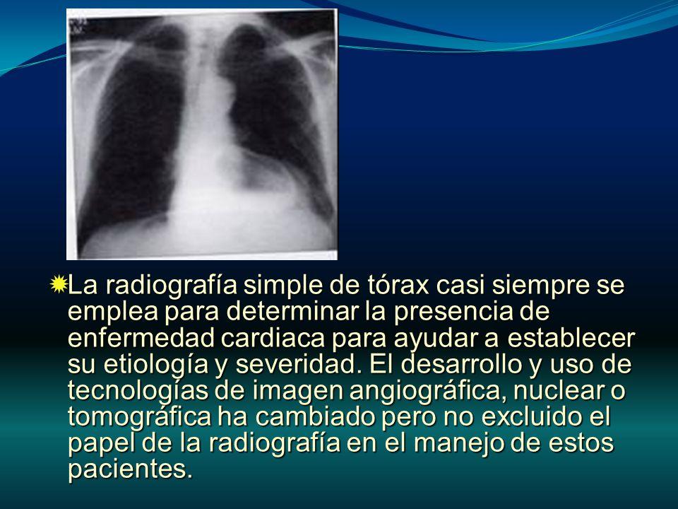 La radiografía simple de tórax casi siempre se emplea para determinar la presencia de enfermedad cardiaca para ayudar a establecer su etiología y seve