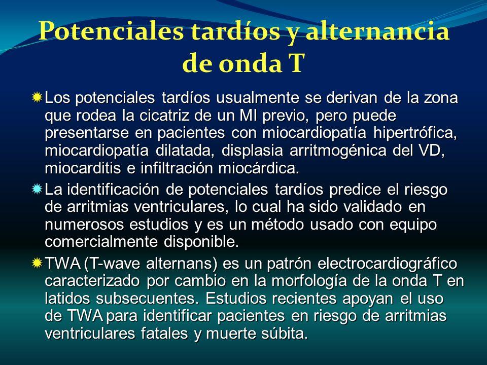 Potenciales tardíos y alternancia de onda T Los potenciales tardíos usualmente se derivan de la zona que rodea la cicatriz de un MI previo, pero puede