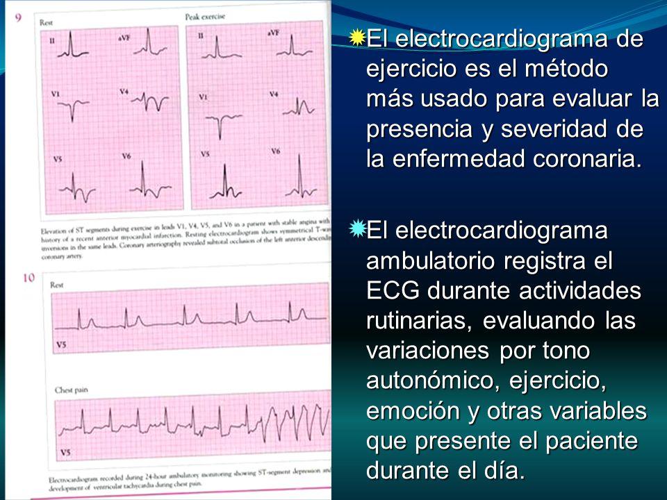 El electrocardiograma de ejercicio es el método más usado para evaluar la presencia y severidad de la enfermedad coronaria. El electrocardiograma de e
