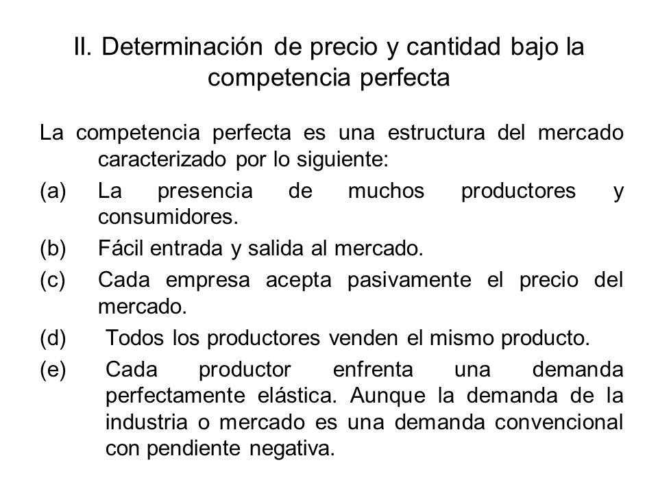 II. Determinación de precio y cantidad bajo la competencia perfecta La competencia perfecta es una estructura del mercado caracterizado por lo siguien