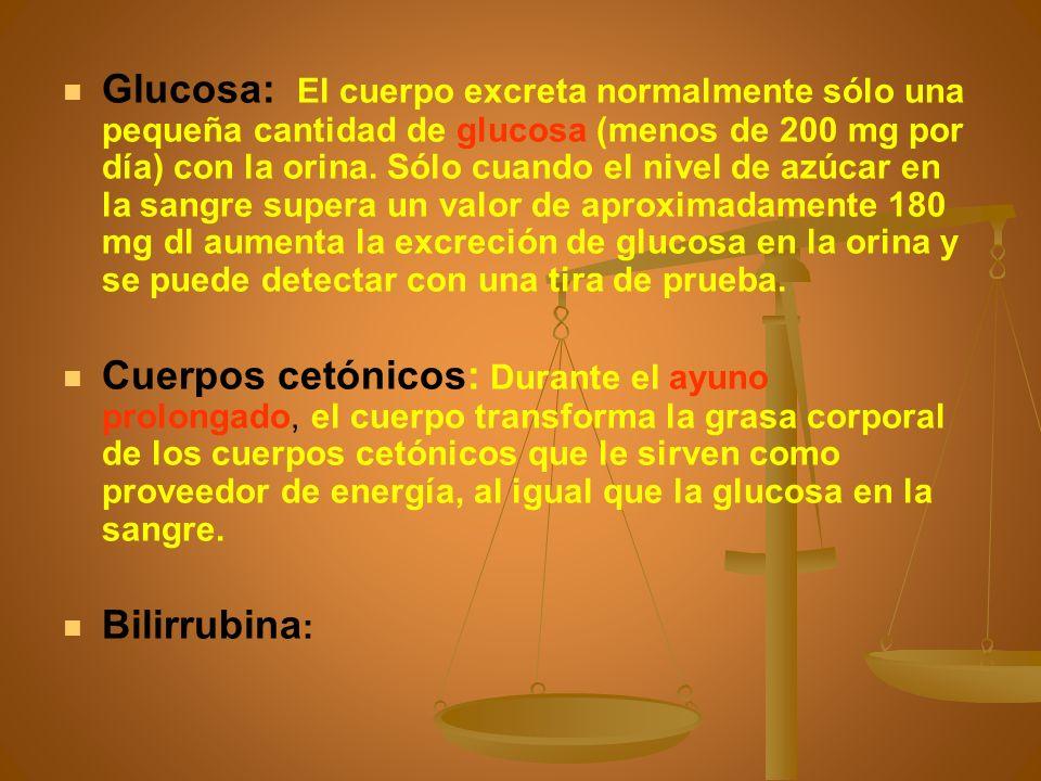 Glucosa: El cuerpo excreta normalmente sólo una pequeña cantidad de glucosa (menos de 200 mg por día) con la orina. Sólo cuando el nivel de azúcar en