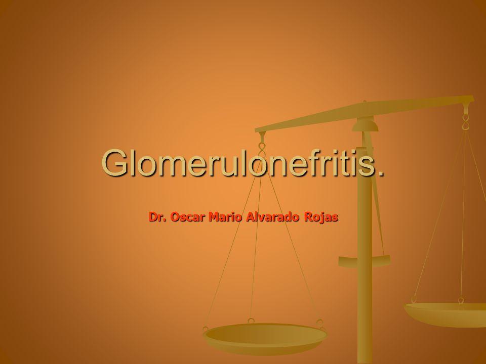 Glomerulonefritis. Dr. Oscar Mario Alvarado Rojas