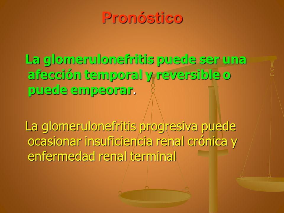 Pronóstico La glomerulonefritis puede ser una afección temporal y reversible o puede empeorar. La glomerulonefritis puede ser una afección temporal y