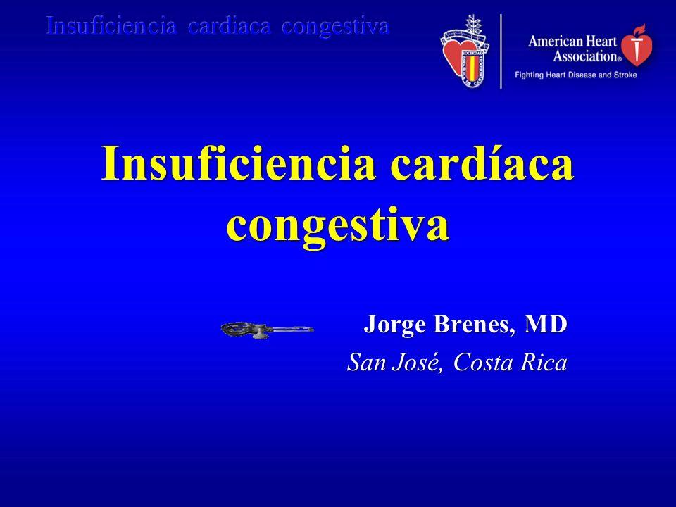 Insuficiencia cardíaca congestiva Jorge Brenes, MD San José, Costa Rica