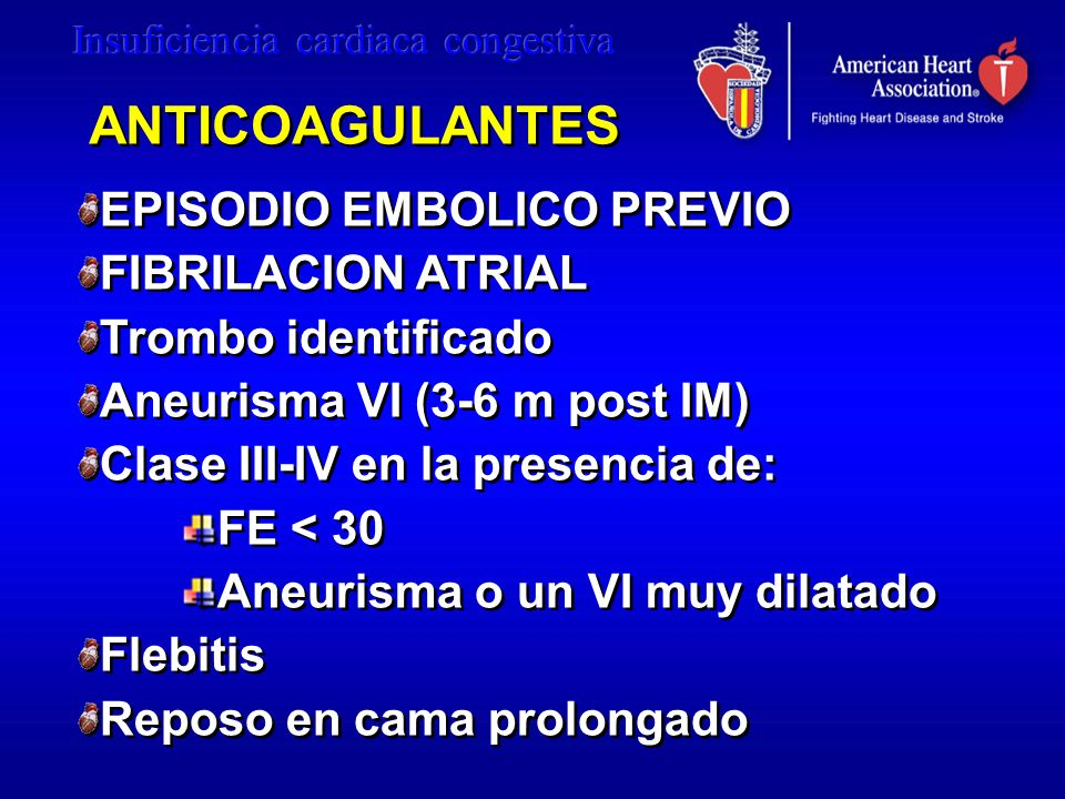 ANTICOAGULANTES EPISODIO EMBOLICO PREVIO FIBRILACION ATRIAL Trombo identificado Aneurisma VI (3-6 m post IM) Clase III-IV en la presencia de: FE < 30