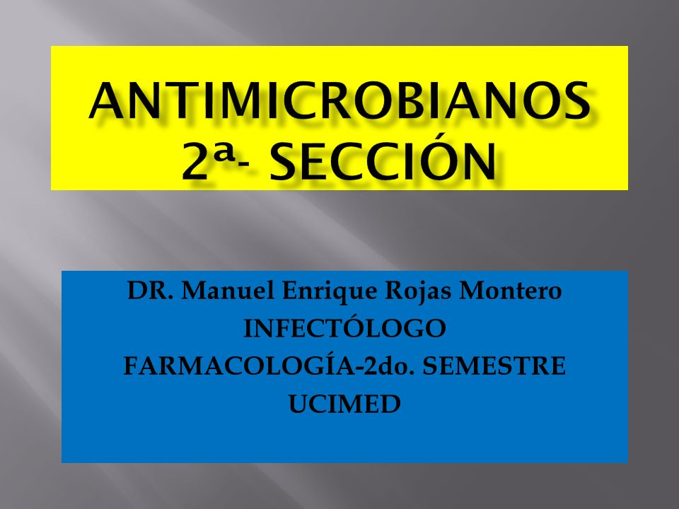 DR. Manuel Enrique Rojas Montero INFECTÓLOGO FARMACOLOGÍA-2do. SEMESTRE UCIMED