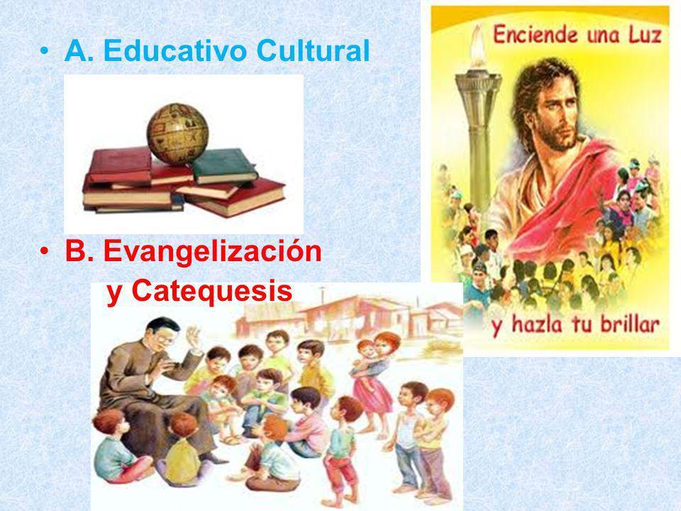 A. Educativo Cultural B. Evangelización y Catequesis