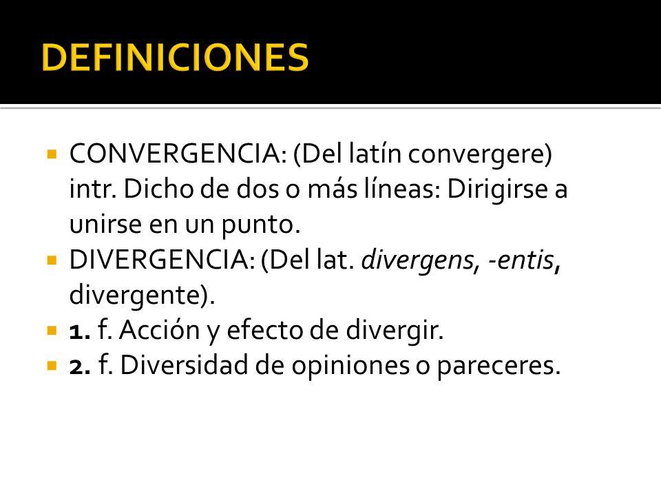 CONVERGENCIA: (Del latín convergere) intr.