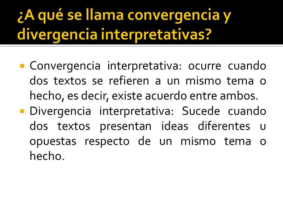 Convergencia interpretativa: ocurre cuando dos textos se refieren a un mismo tema o hecho, es decir, existe acuerdo entre ambos.