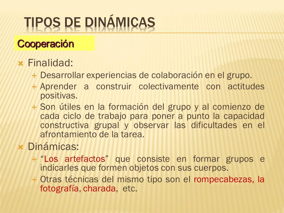 Finalidad: Desarrollar experiencias de colaboración en el grupo. Aprender a construir colectivamente con actitudes positivas. Son útiles en la formaci