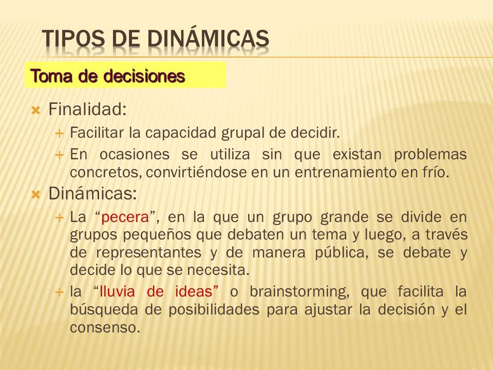 Finalidad: Facilitar la capacidad grupal de decidir. En ocasiones se utiliza sin que existan problemas concretos, convirtiéndose en un entrenamiento e