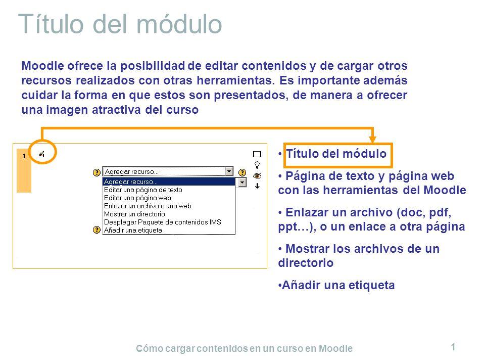 Cómo cargar contenidos en un curso en Moodle 1 Título del módulo Moodle ofrece la posibilidad de editar contenidos y de cargar otros recursos realizad