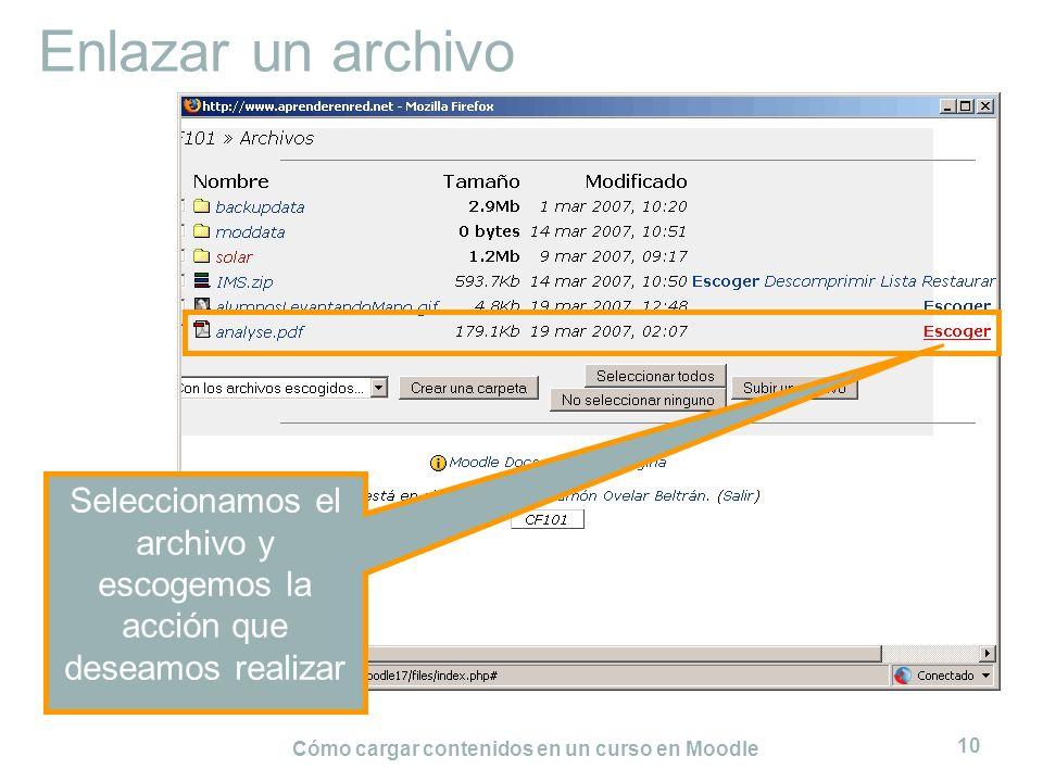 Cómo cargar contenidos en un curso en Moodle 10 Enlazar un archivo Seleccionamos el archivo y escogemos la acción que deseamos realizar