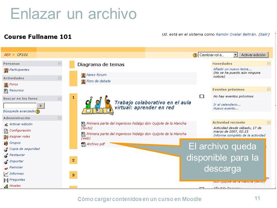 Cómo cargar contenidos en un curso en Moodle 11 Enlazar un archivo El archivo queda disponible para la descarga