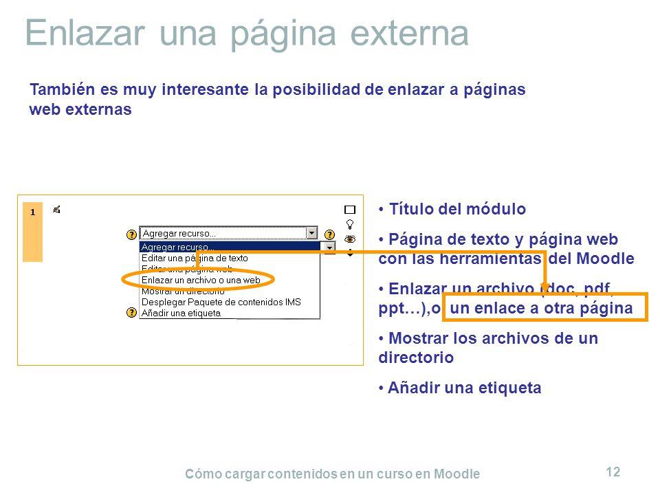 Cómo cargar contenidos en un curso en Moodle 12 Enlazar una página externa Título del módulo Página de texto y página web con las herramientas del Moo