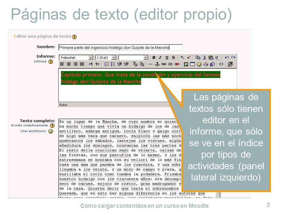 Cómo cargar contenidos en un curso en Moodle 3 Páginas de texto (editor propio) Las páginas de textos sólo tienen editor en el informe, que sólo se ve