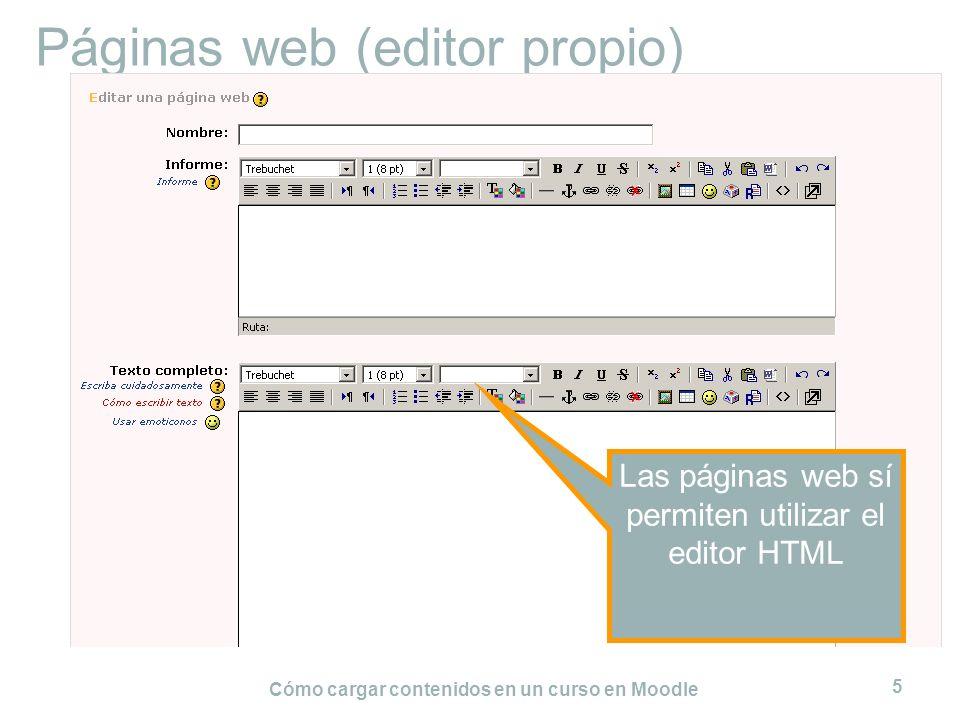 Cómo cargar contenidos en un curso en Moodle 5 Páginas web (editor propio) Las páginas web sí permiten utilizar el editor HTML