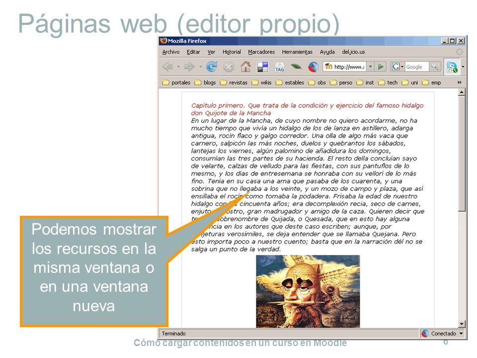 Cómo cargar contenidos en un curso en Moodle 6 Páginas web (editor propio) Podemos mostrar los recursos en la misma ventana o en una ventana nueva