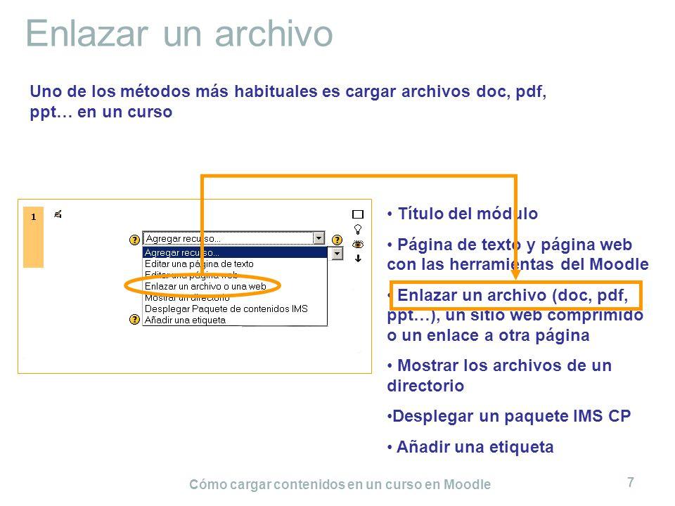 Cómo cargar contenidos en un curso en Moodle 7 Enlazar un archivo Título del módulo Página de texto y página web con las herramientas del Moodle Enlaz