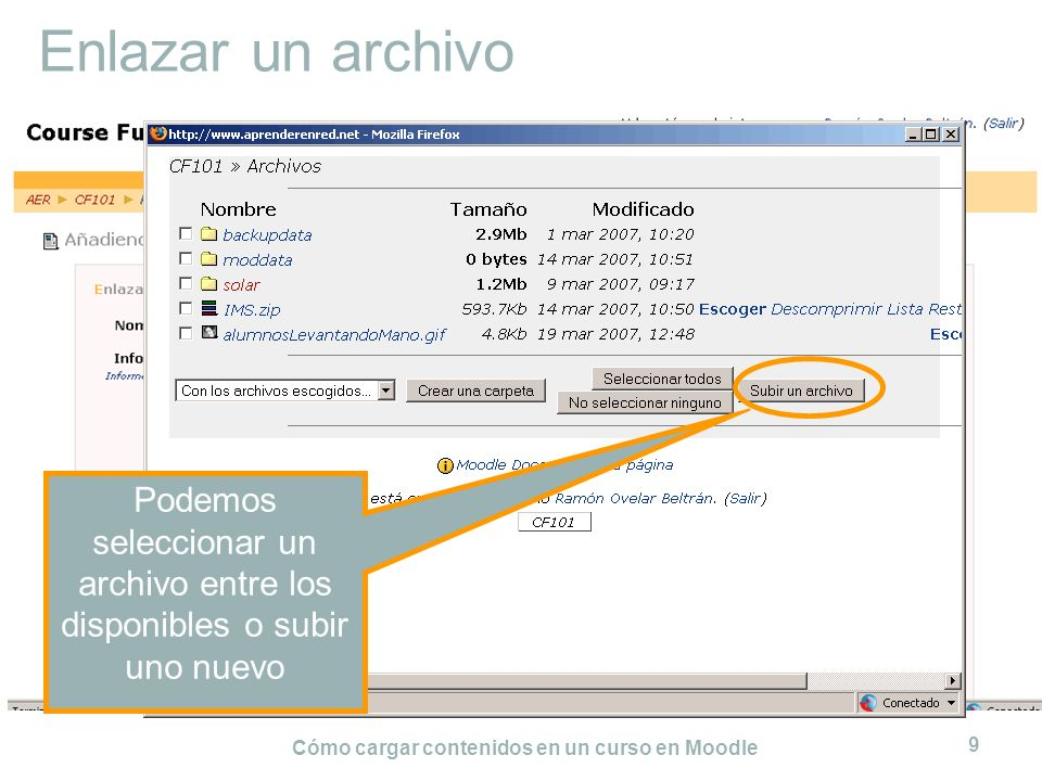 Cómo cargar contenidos en un curso en Moodle 9 Enlazar un archivo Podemos seleccionar un archivo entre los disponibles o subir uno nuevo