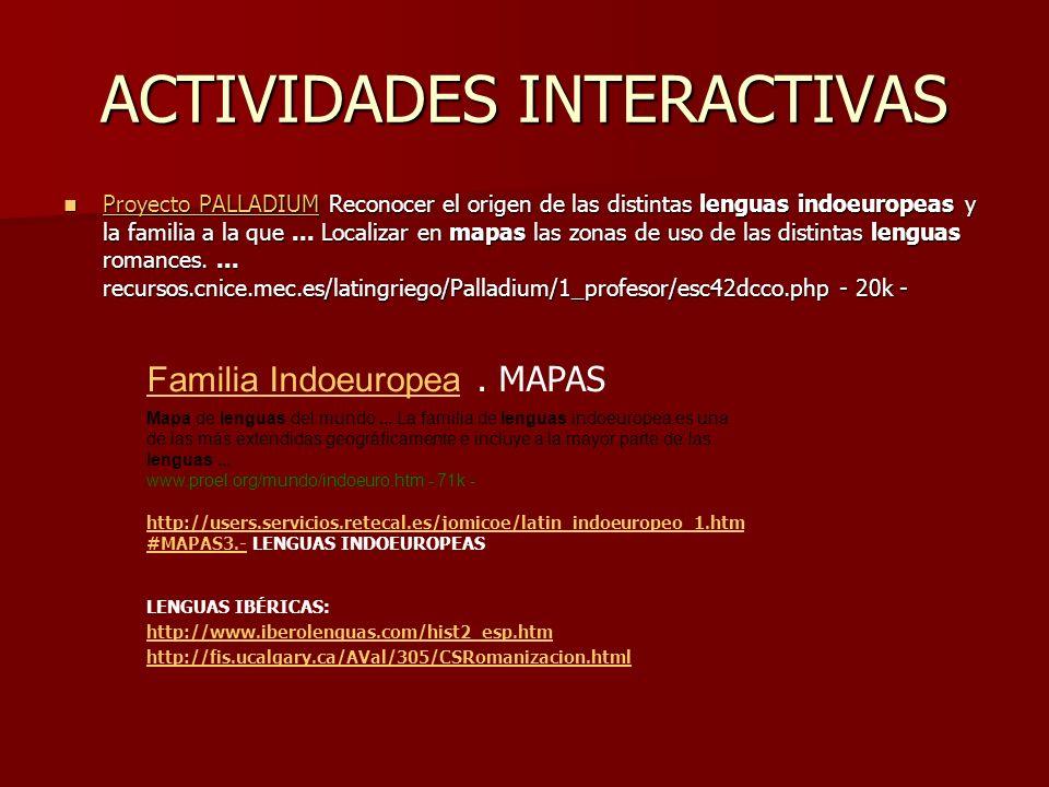 ACTIVIDADES INTERACTIVAS Proyecto PALLADIUM Reconocer el origen de las distintas lenguas indoeuropeas y la familia a la que... Localizar en mapas las
