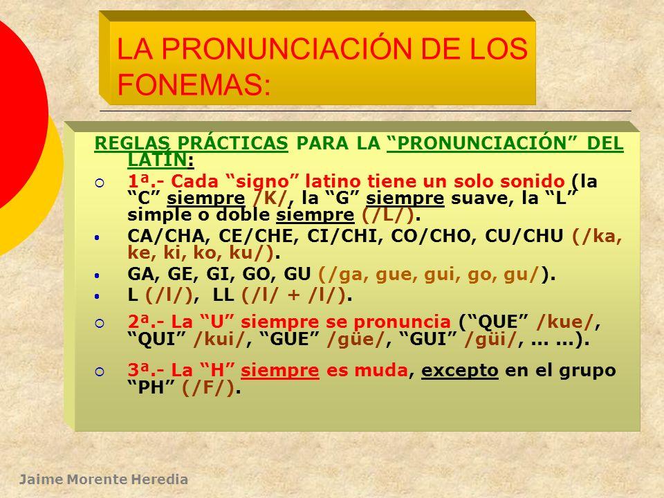 Jaime Morente Heredia Clasificación de las consonantes Líquidas: L-R Nasales: M-N Silbante: S Oclusivas LABIALDENTALGUTURAL SORDAS PTC,q,k SONORAS BDG