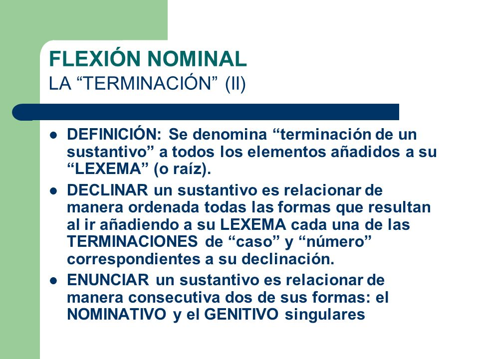 FLEXIÓN NOMINAL: TERMINACIÓN (I) ELEMENTOS: 1º.- VOCAL TEMÁTICAVOCAL TEMÁTICA 2º.- DESINENCIA DECLINACIÓN CASO Y Nº. -M -S IS- -BUS -RUM ACUS./SING. A
