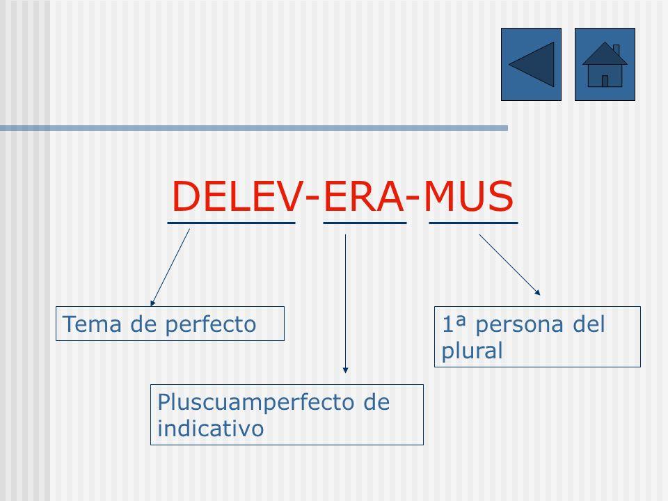 1.Conjugación: segunda Deleo, -es, -ere, -evi, -etum 2. Sistema: perfecto Delev-eramus 3. Persona y número: 1ª del plural Delevera-mus 4. Tiempo y mod