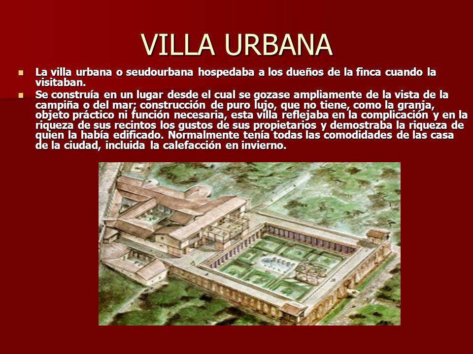 VILLA URBANA La villa urbana o seudourbana hospedaba a los dueños de la finca cuando la visitaban. La villa urbana o seudourbana hospedaba a los dueño