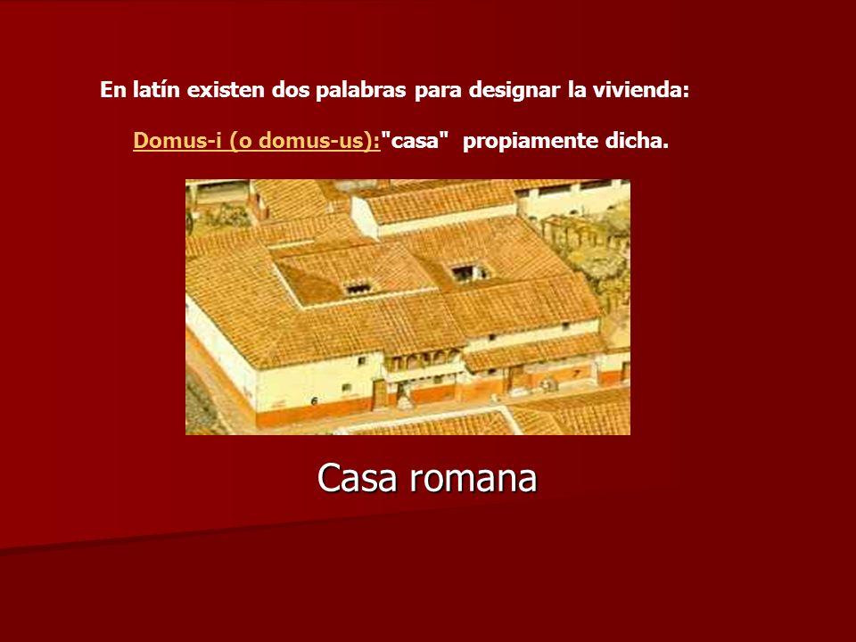 Casa romana En latín existen dos palabras para designar la vivienda: Domus-i (o domus-us):Domus-i (o domus-us):