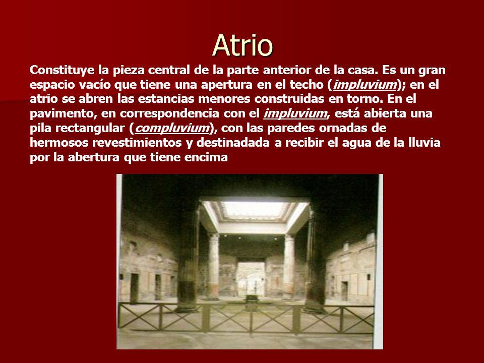 Atrio Constituye la pieza central de la parte anterior de la casa. Es un gran espacio vacío que tiene una apertura en el techo (impluvium); en el atri