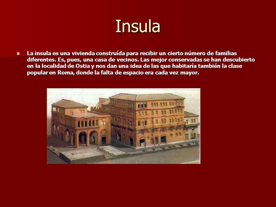 Insula La insula es una vivienda construída para recibir un cierto número de familias diferentes. Es, pues, una casa de vecinos. Las mejor conservadas