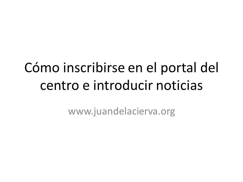 Cómo inscribirse en el portal del centro e introducir noticias www.juandelacierva.org