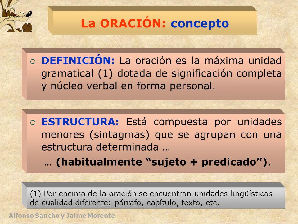 Alfonso Sancho y Jaime Morente La ORACIÓN: concepto DEFINICIÓN: La oración es la máxima unidad gramatical (1) dotada de significación completa y núcle