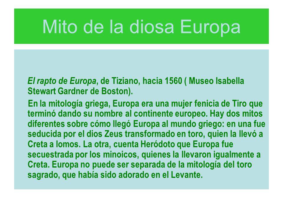 Mito de la diosa Europa El rapto de Europa, de Tiziano, hacia 1560 ( Museo Isabella Stewart Gardner de Boston). En la mitología griega, Europa era una